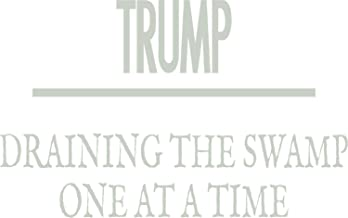 Trump DRAINING The Swamp ONE at A TIME Vinyl Decal Sticker for Window ~Car ~ Truck~ Boat~ Laptop~ iPhone~ Wall~ Motorcycle~ Gaming Console~ Size 6