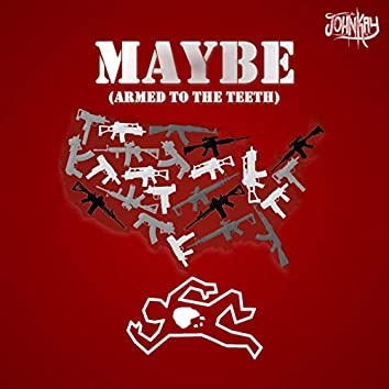 Maybe (Armed to the Teeth)