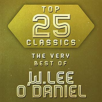Top 25 Classics - The Very Best of W. Lee O'Daniel
