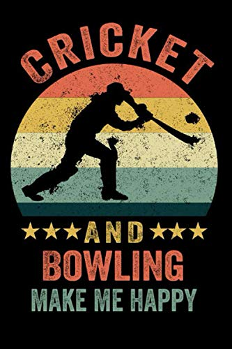 Cricket And Bowling Make Me Happy: Blank Lined Journal, Cricket Notebook, Gifts for Cricket Players, Cricket Journal for Bowling Lovers