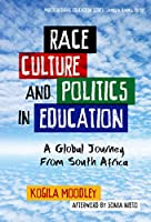 Race, Culture, and Politics in Education: A Global Journey from South Africa (Multicultural Education Series)