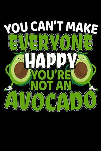You Can't Make Everyone Happy You're Not An Avocado: 120 Seiten (6x9 Zoll) Blanko Notizbuch für Avocado Freunde I Guacamole Leeres Notizheft I Vegan Zeichenbuch I Vegetarier Skizzenbuch