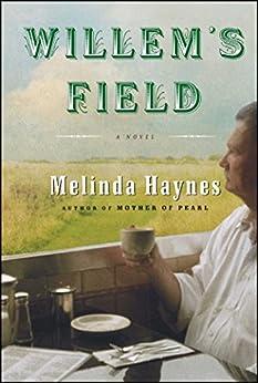Willem's Field: A Novel by [Melinda Haynes]