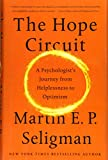 The Hope Circuit: A Psychologist's Journey from Helplessness to Optimism - Martin E. P. Seligman