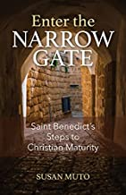 Enter the Narrow Gate: Saint Benedict's Steps to Christian Maturity