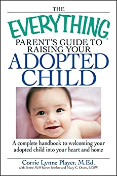 The Everything Parent's Guide to Raising Your Adopted Child: A complete handbook to welcoming your adopted child into your heart and home (Everything®) by [Corrie Lynn Player, Brette Sember, Mary C Owen]