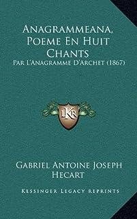 Anagrammeana, Poeme En Huit Chants: Par L'Anagramme D'Archet (1867)
