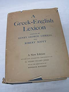 A Greek-English Lexicon: Compiled by Henry George Liddell, D.D., and Robert Scott, D.D. (A New Edition, Revised and Augmen...