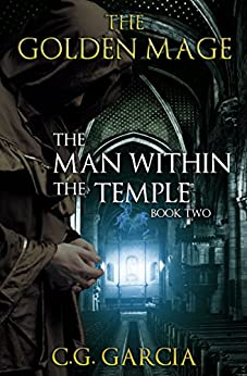 [C.G. Garcia]のThe Man Within the Temple (The Golden Mage Book 2) (English Edition)