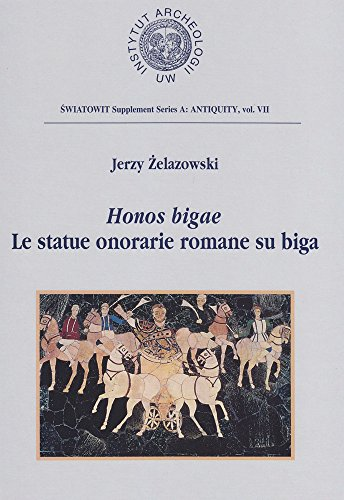 Honos Bigae: Le Statue Onorarie Romane (Swiatowit Supplement Series A: Antiquity, Band 7)