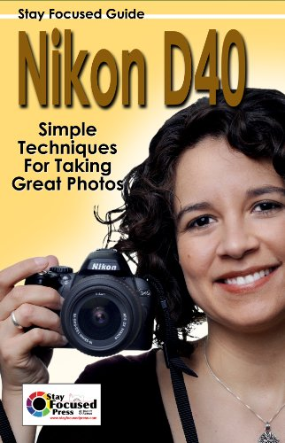 Nikon D40 Stay Focused Guide (Stay Focused Guides Book 7) (English Edition)
