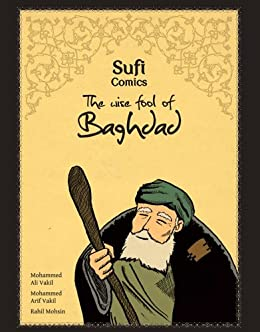 Sufi Comics: The Wise Fool of Baghdad by [Mohammed Ali Vakil, Mohammed Arif Vakil, Rahil Mohsin]