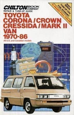 Chilton's Repair and Tune-Up Guide Toyota Corona/Crown, Cressida/Mark II Van 1970-86: And U.S. and Canadian Models (Chiltons Repair & Tune-Up Guide Series)