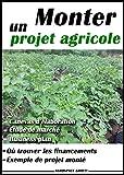 Monter un projet agricole - livre agriculture (French Edition)