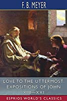 Love to the Uttermost: Expositions of John XIII-XXI (Esprios Classics)