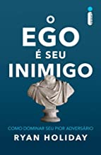 O Ego É Seu Inimigo. Como Dominar Seu Pior Adversário