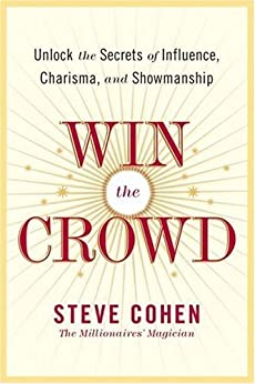 Win the Crowd: Unlock the Secrets of Influence, Charisma, and Showmanship by [Steve Cohen]