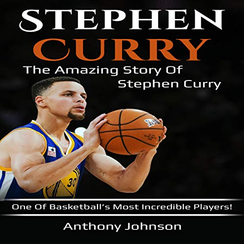Stephen Curry: The Amazing Story of Stephen Curry - One of Basketball's Most Incredible Players! audiobook cover art