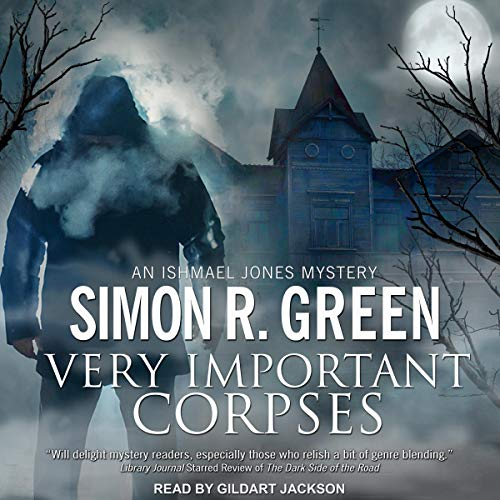 Very Important Corpses     Ishmael Jones Mystery Series, Book 3              By:                                                                                                                                 Simon R. Green                               Narrated by:                                                                                                                                 Gildart Jackson                      Length: 8 hrs and 11 mins     3 ratings     Overall 5.0