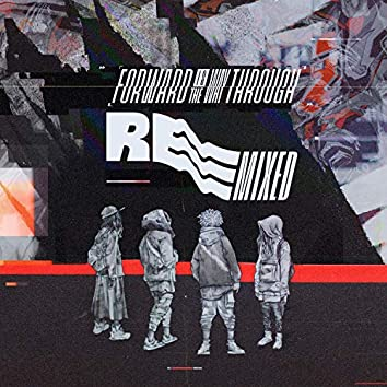Forward Is the Way Through Remixed