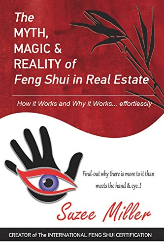 The MYTH, MAGIC & REALITY of Feng Shui in Real Estate: How it Works and Why it Works… effortlessly (English Edition)
