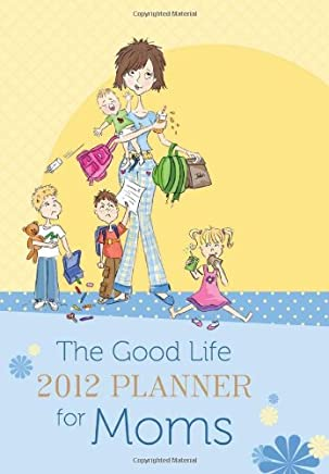 The 2012 Good Life Planner for Moms