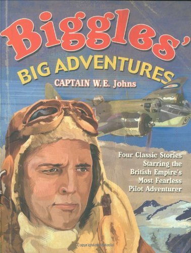 Biggles' Big Adventures - Biggles in the Baltic + Biggles Sees It Through + Biggles Flies North + Biggles in the Jungle by W. E. Johns (2007-09-03)