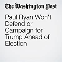 Paul Ryan Won't Defend or Campaign for Trump Ahead of Election's image