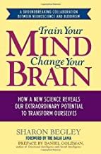 Train Your Mind, Change Your Brain: How a New Science Reveals Our Extraordinary Potential to Transform Ourselves by Begley, Sharon (January 2, 2007) Hardcover