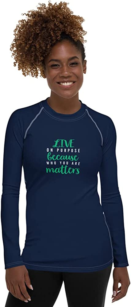 Live On Purpose Because Who You are Matters Women's Rash Guard