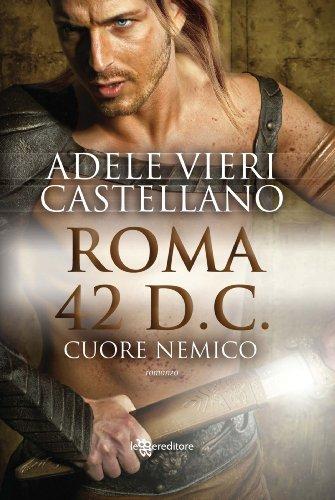 Roma 42 d.C. Cuore nemico (Roma Caput Mundi Vol. 2)