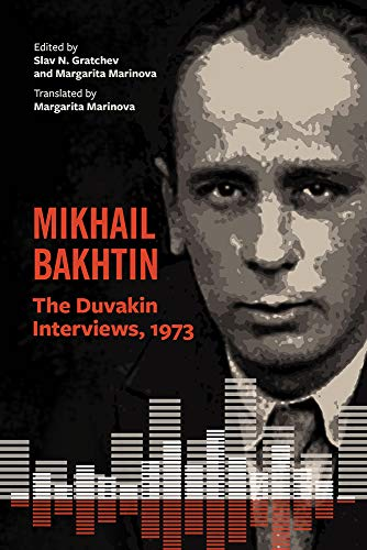 Mikhail Bakhtin: The Duvakin Interviews, 1973