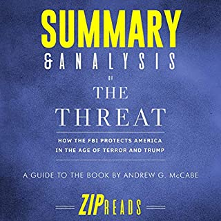 Summary & Analysis of the Threat     How the FBI Protects America in the Age of Terror and Trump | A Guide to the Book by Andrew McCabe              Written by:                                                                                                                                 ZIP Reads                               Narrated by:                                                                                                                                 Michael London Anglado                      Length: 42 mins     Not rated yet     Overall 0.0