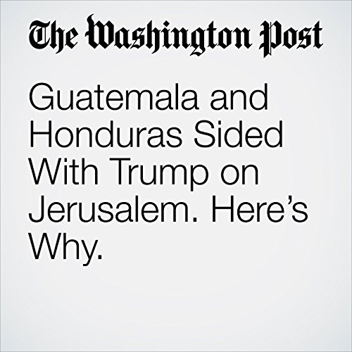 Guatemala and Honduras Sided With Trump on Jerusalem. Here's Why. copertina