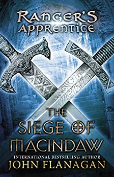 The Siege of Macindaw: Book Six (Ranger's Apprentice 6) by [John Flanagan]