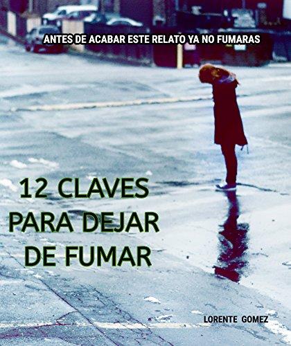 12 claves para dejar de fumar: antes de acabar este relato ya no fumaras (Spanish Edition)
