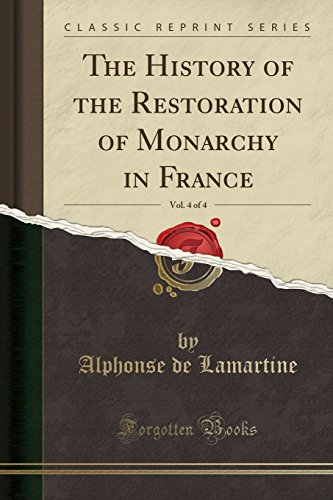 The History of the Restoration of Monarchy in France, Vol. 4 of 4 (Classic Reprint)
