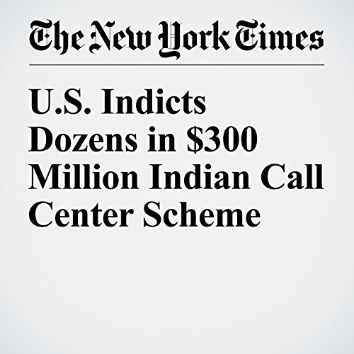 U.S. Indicts Dozens in $300 Million Indian Call Center Scheme audiobook cover art