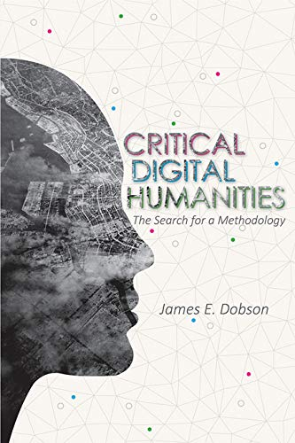 Critical Digital Humanities: The Search for a Methodology (Topics in the Digital Humanities) (English Edition)