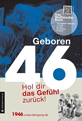 Geboren 1946 - Das Multimedia Buch: Hol dir das Gefühl zurück! (Geboren 19xx - Hol dir das Gefühl zurück!)