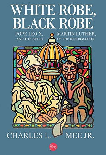 White Robe, Black Robe: Pope Leo X, Martin Luther, and the Birth of the Reformation (English Edition)
