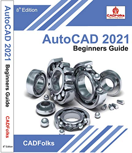 AutoCAD 2021 Beginners Guide: 8th Edition (AutoCAD Beginners Guide)