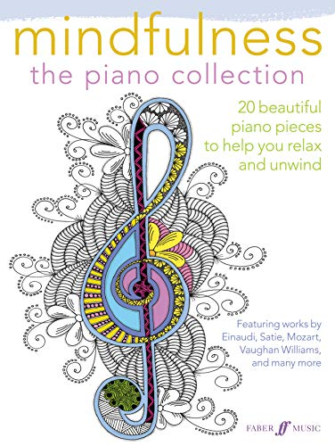 Mindfulness -- The Piano Collection: 20 Beautiful Piano Pieces to Help You Relax and Unwind
