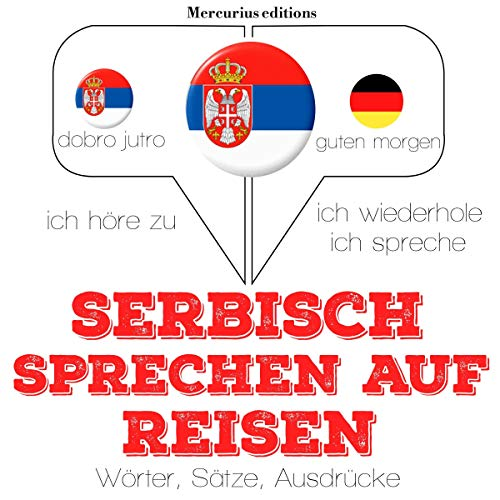 Serbisch sprechen auf Reisen: Ich höre zu. Ich wiederhole. Ich spreche.