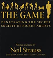 The Game: Penetrating the Secret Society of Pickup Artists by Neil Strauss(2010-02-02)