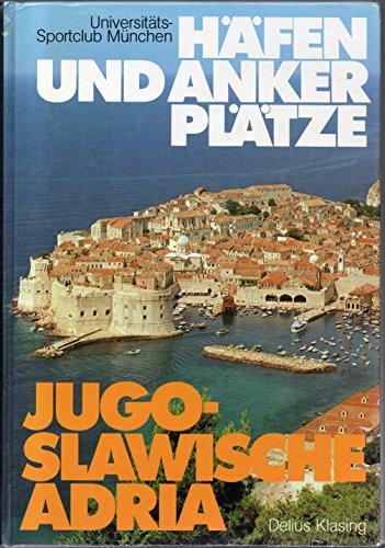 Häfen und Ankerplätze jugoslawische Adria : ein praktischer Begleiter für Segler und Motorbootfahrer.