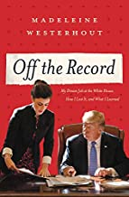 Off the Record: My Dream Job at the White House, How I Lost It, and What I Learned