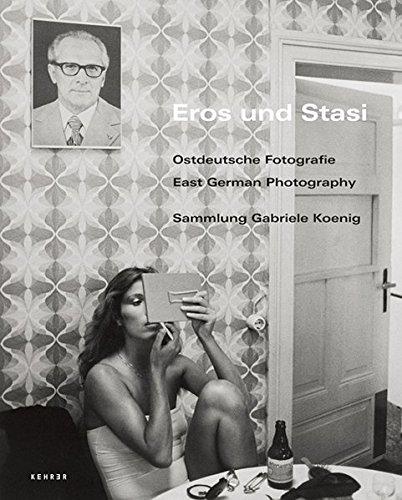 Eros und Stasi - Ostdeutsche Fotografie | East German Photography: Sammlung Gabriele Koenig