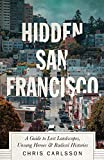 Hidden San Francisco: A Guide to Lost Landscapes, Unsung Heroes and Radical Histories (English Edition)