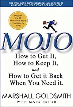 Mojo: How to Get It, How to Keep It, How to Get It Back If You Lose It by [Marshall Goldsmith, Mark Reiter]